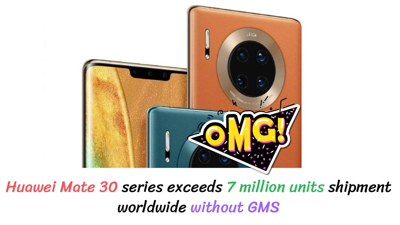 Huawei Mate 30 series Sold 7 million units worldwide without GMS 😱