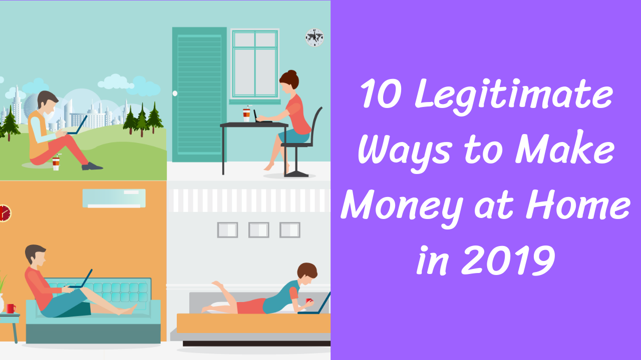 10 Legitimate Ways to Make Money at Home in 2019