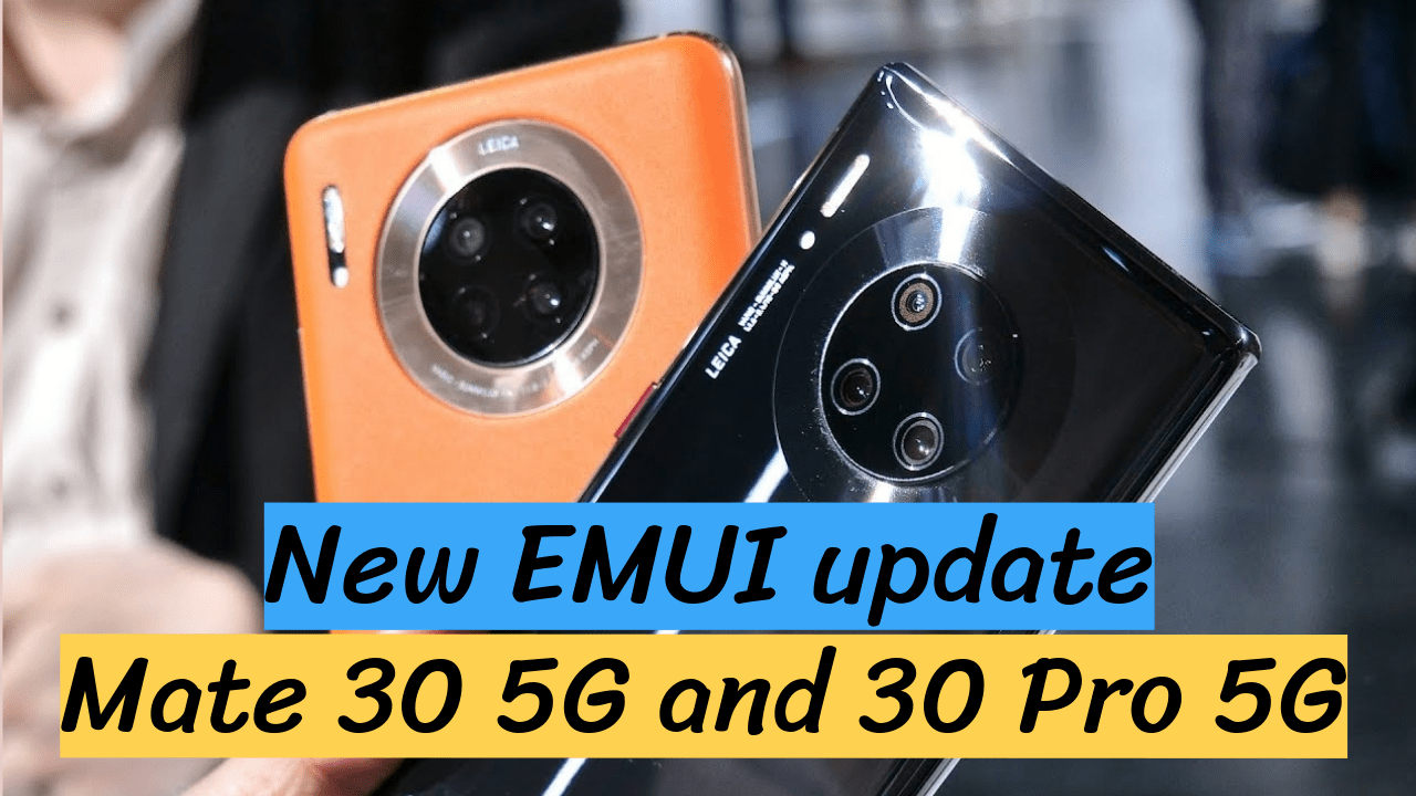 New EMUI update for Huawei Mate 30 5G and 30 Pro 5G