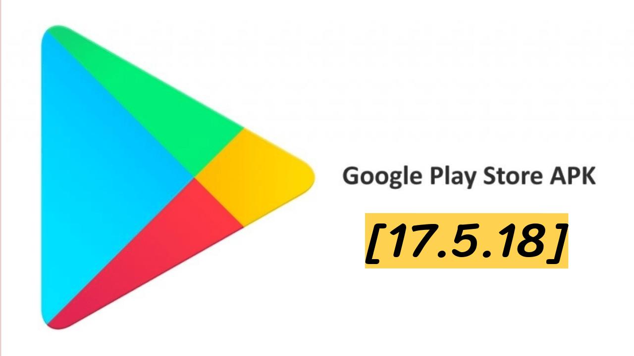 Latest Google Play Store APK [17.5.18]