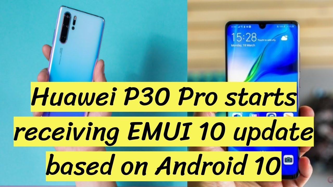 Huawei P30 Pro starts receiving EMUI 10 update based on Android 10