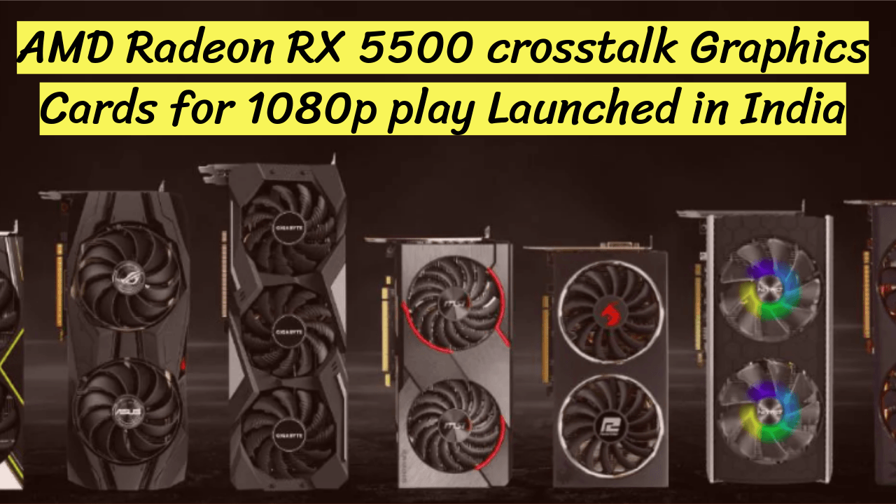 AMD Radeon RX 5500 crosstalk Graphics Cards for 1080p play Launched in India: worth, Specifications, Game Bundle, and More