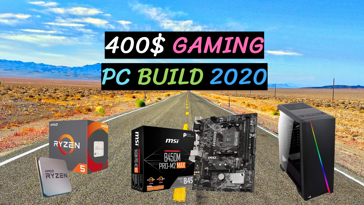 400$ Gaming Pc Build Parts of 2020