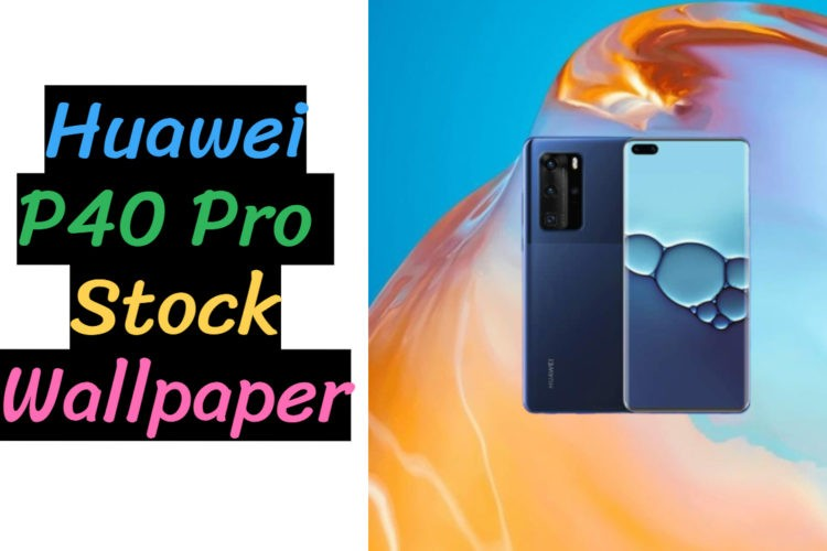 Huawei P40 Pro Official Stock Wallpaper