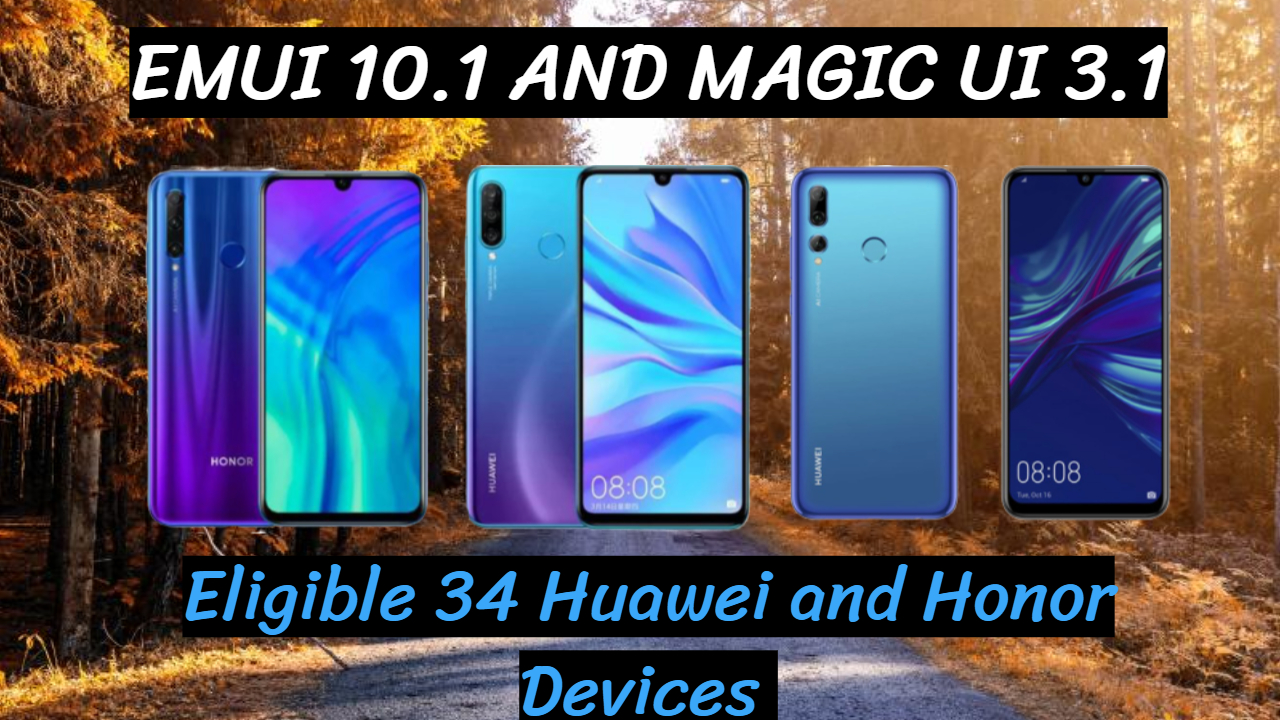 Emui 10.1/ Magic UI 3.1 More Eligible 36 Huawei and Honor Devices That will Get it!