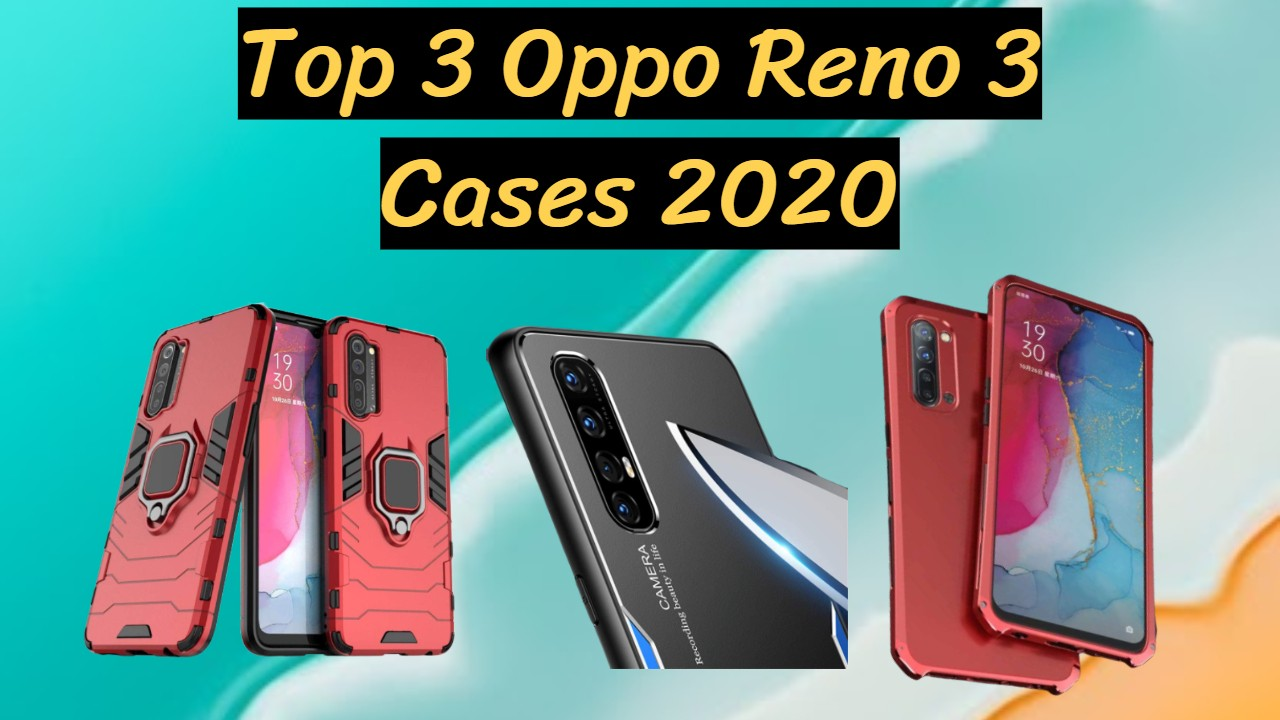 Top 3 Oppo Reno 3 Cases in 2020   Best Oppo Cases  Soft and Hard Oppo cases