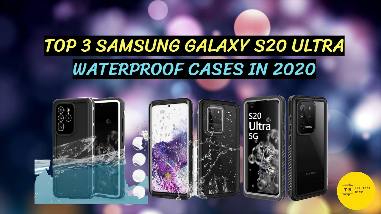 Top 3 Samsung Galaxy S20 Ultra Waterproof cases in 2020